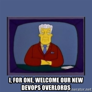 Kent_brockman -  I, for one, welcome our new DevOps overlords
