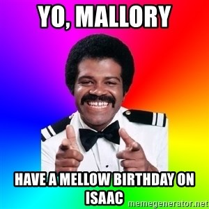Foley - YO, Mallory Have a mellow Birthday on Isaac
