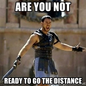 GLADIATOR - ARE YOU NOT READY TO GO THE DISTANCE