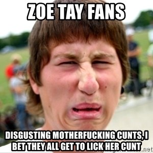 Disgusted Nigel - zoe tay fans disgusting motherfucking cunts, I bet they all get to lick her cunt