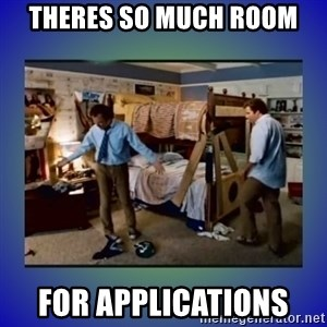 There's so much more room - theres so much room for applications