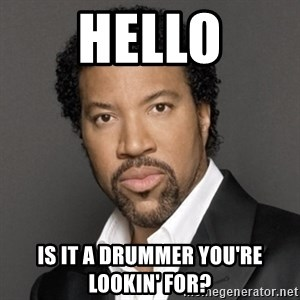 Lionel Richie - Hello Is it a drummer you're lookin' for?