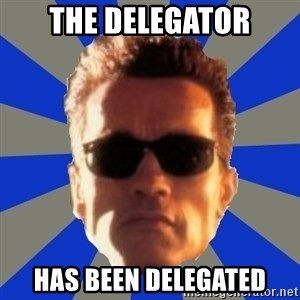 Terminator 2 - the delegator has been delegated