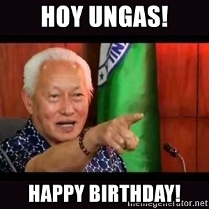ALFREDO LIM MEME - HOY UNGAS! HAPPY BIRTHDAY!