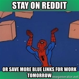 60's spiderman - Stay on Reddit Or save more blue links for work tomorrow