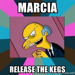 Mr. Burns - Marcia Release the kegs
