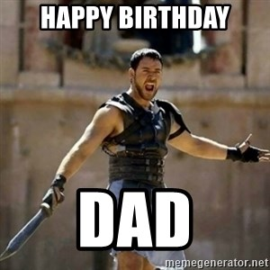 GLADIATOR - Happy Birthday Dad