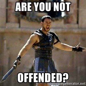GLADIATOR - ARE YOU NOT OFFENDED?
