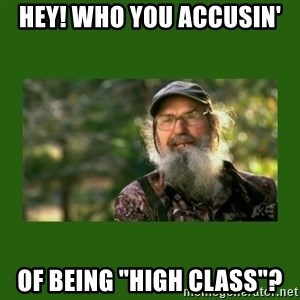 """Si Robertson - Hey! Who you accusin' of being """"high class""""?"""