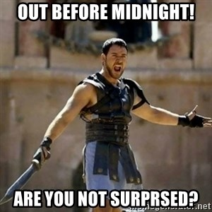 GLADIATOR - Out before midnight! Are you not surprsed?