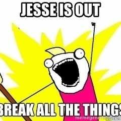 Break All The Things - Jesse is out