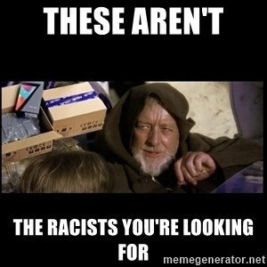 JEDI MINDTRICK - These aren't  the racists you're looking for