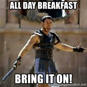 GLADIATOR - All Day Breakfast Bring it on!