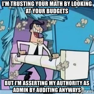 Timmy's Dad Battering Ram - I'm trusting your math by looking at your budgets But I'm asserting my authority as admin by auditing anyways