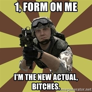 Arma 2 soldier - 1, Form on me I'm the new actual, bitches.