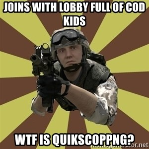 Arma 2 soldier - Joins with lobby full of COD Kids WTF is quikscoppng?