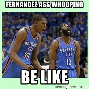 durant harden - Fernandez Ass Whooping Be like