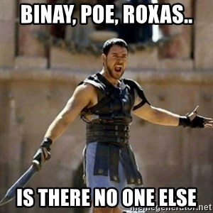 GLADIATOR - BINAY, POE, ROXAS.. IS THERE NO ONE ELSE