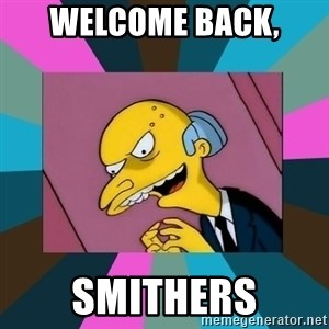 Mr. Burns - Welcome Back, Smithers