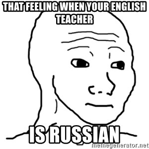 That Feel Guy - That feeling when your english teacher is RUSSIAN