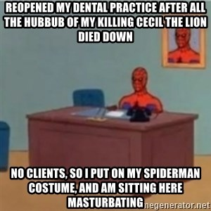 60s spiderman behind desk - reopened my dental practice after all the hubbub of my killing cecil the lion died down no clients, so I put on my spiderman costume, and am sitting here masturbating