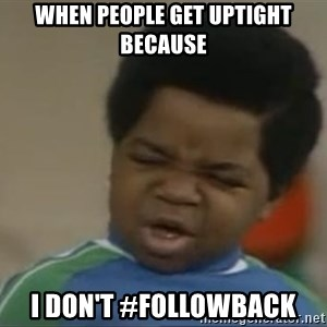 Gary Coleman II - When people get uptight because I don't #followback