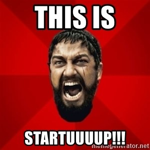 THIS IS SPARTAAA!!11!1 - THIS IS STARTUUUUP!!!