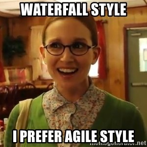 Sexually Oblivious Girl - Waterfall Style I prefer Agile style