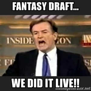 Angry Bill O'Reilly - Fantasy draft... We did it live!!