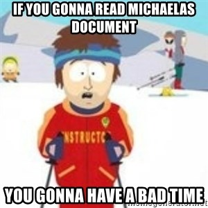south park skiing instructor - If you gonna read Michaelas document You gonna have a bad time