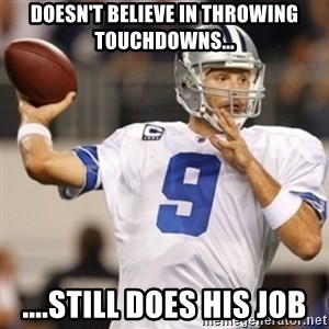 Tonyromo - doesn't believe in throwing touchdowns... ....still does his job