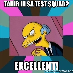Mr. Burns - Tahir in SA Test Squad? EXCELLENT!