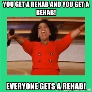 Oprah Car - you get a rehab and you get a rehab! everyone gets a rehab!