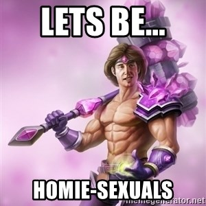 Taric - Lets be... Homie-sexuals