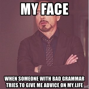 Robert Downey Junior face - my face when someone with bad grammar tries to give me advice on my life
