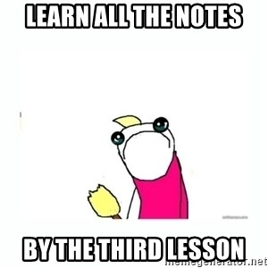 sad do all the things - LEARN ALL THE NOTES BY THE THIRD LESSON