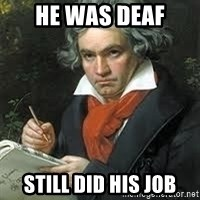 beethoven - HE WAS DEAF STILL DID HIS JOB