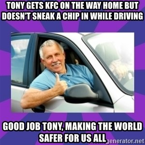 Perfect Driver - Tony gets KFC on the way home but doesn't sneak a chip in while driving Good job Tony, making the world safer for us all