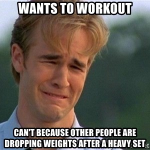 Crying Man - Wants to workout Can't because other people are dropping weights after a heavy set