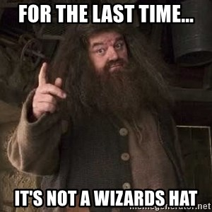 Hagrid - For the last time... It's not a wizards hat