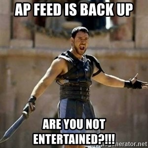 GLADIATOR - AP FEED IS BACK UP are you not entertained?!!!