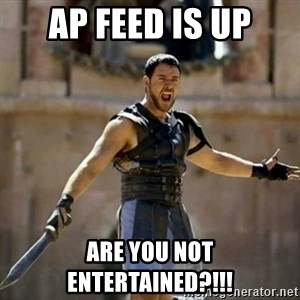 GLADIATOR - AP FEED IS UP ARE YOU NOT ENTERTAINED?!!!