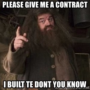 Hagrid - please give me a contract i built TE dont you know
