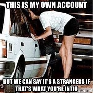 Karma prostitute  - This is my own account but we can say it's a strangers if that's what you're intio