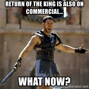 GLADIATOR - return of the king is also on commercial... what now?
