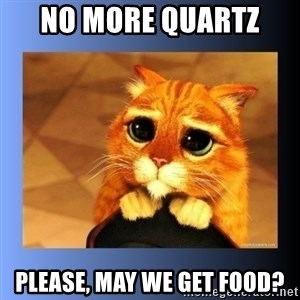 puss in boots eyes 2 - No more quartz  Please, may we get food?