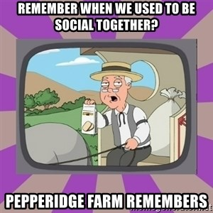 Pepperidge Farm Remembers FG - REMEMBER WHEN WE USED TO BE SOCIAL TOGETHER? PEPPERIDGE FARM REMEMBERS
