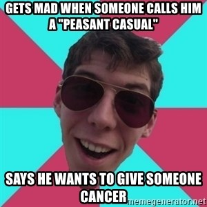 """Hypocrite Gordon - GETS MAD WHEN SOMEONE CALLS HIM A """"PEASANT CASUAL"""" SAYS HE WANTS TO GIVE SOMEONE CANCER"""