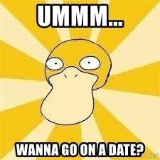 Conspiracy Psyduck - Ummm... wanna go on a date?