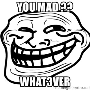 You Mad - YOU MAD ?? WHAT3VER
